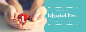 Day 1 Five Days to a Refreshed Mom Challenge