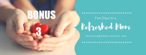 Day 3 Bonus Five Days to a Refreshed Mom Challenge