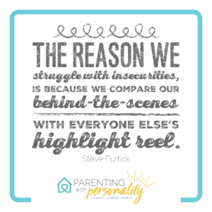 quote: the reason why we struggle with insecurities is because we compare our behind-the-scenes with everyone else's highlight reel. Steve Furtick