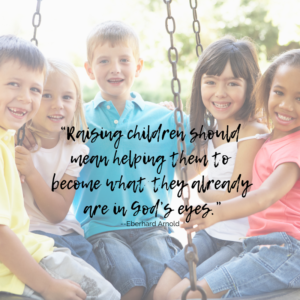 Raising Children to be what they already are in God's eyes