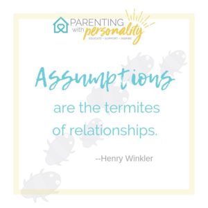 assumptions are the termites of reationships