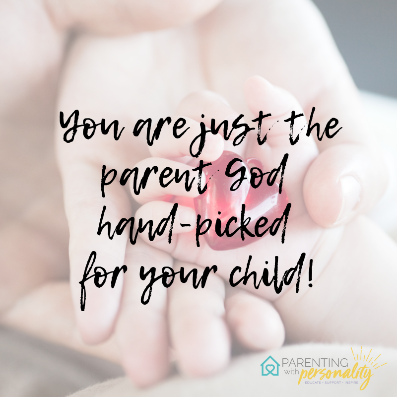 You are the parent God hand-picked for your child