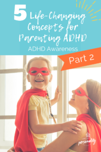 5 Life Changing concepts in parenting ADHD part 2 picture of kid  and mom in  super hero costumes